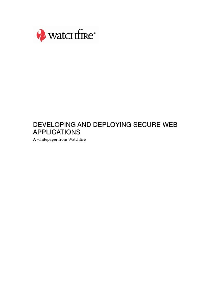DEVELOPING AND DEPLOYING SECURE WEB APPLICATIONS A whitepaper from Watchfire