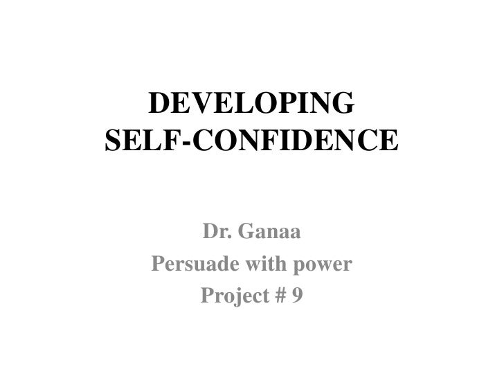 DEVELOPINGSELF-CONFIDENCE       Dr. Ganaa  Persuade with power       Project # 9