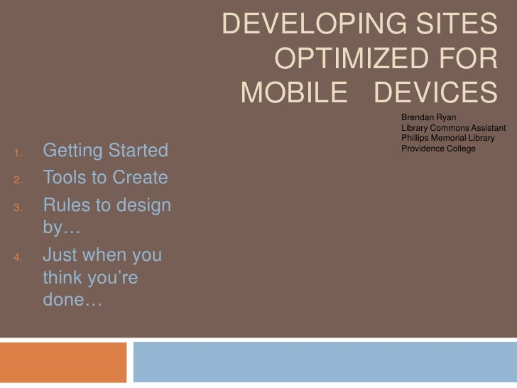 Developing sites optimized for mobile   devices<br />Brendan Ryan<br />Library Commons Assistant<br />Phillips Memorial Li...