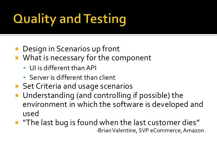 Quality and Testing<br />Design in Scenarios up front<br />What is necessary for the component<br />UI is different than A...
