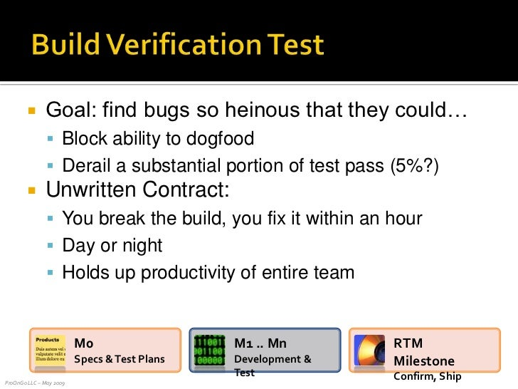 Build Verification Test<br />Goal: find bugs so heinous that they could…<br />Block ability to dogfood<br />Derail a subst...