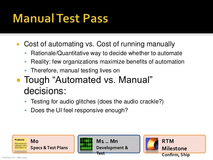 Manual Test Pass<br />Cost of automating vs. Cost of running manually<br />Rationale/Quantitative way to decide whether to...