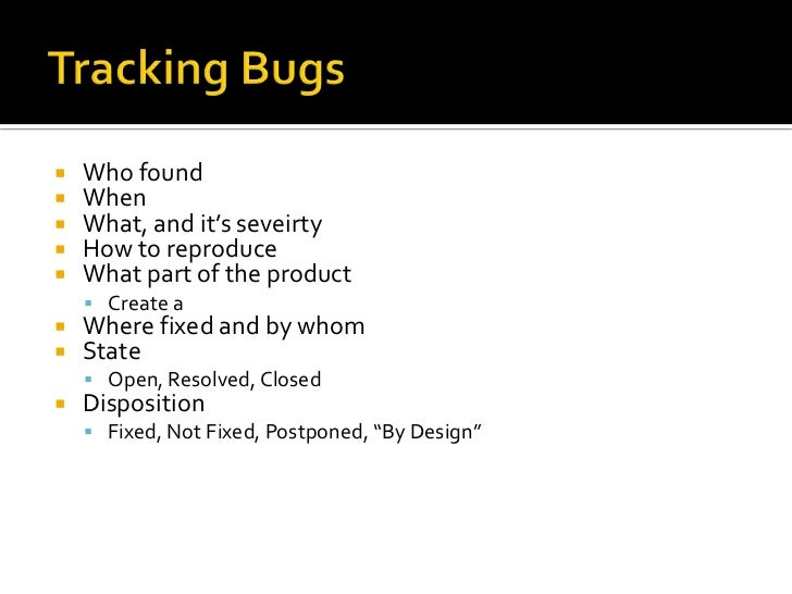 Tracking Bugs<br />Who found<br />When<br />What, and it's seveirty<br />How to reproduce<br />What part of the product<br...