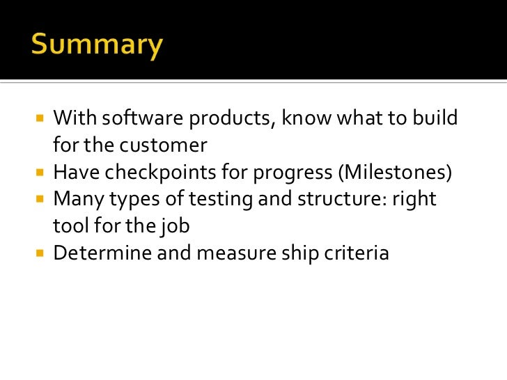 Summary<br />With software products, know what to build for the customer<br />Have checkpoints for progress (Milestones)<b...
