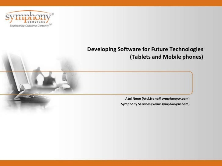 Developing Software for Future Technologies               (Tablets and Mobile phones)              Atul Nene (Atul.Nene@sy...