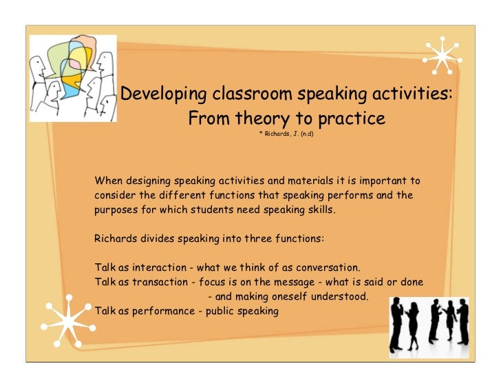 Developing classroom speaking activities:             From theory to practice                                  * Richards,...