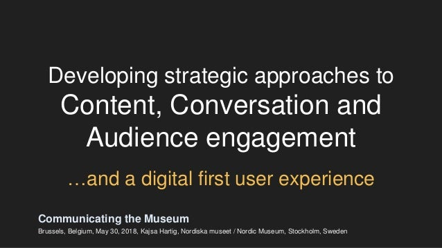 Developing strategic approaches to Content, Conversation and Audience engagement …and a digital first user experience Comm...