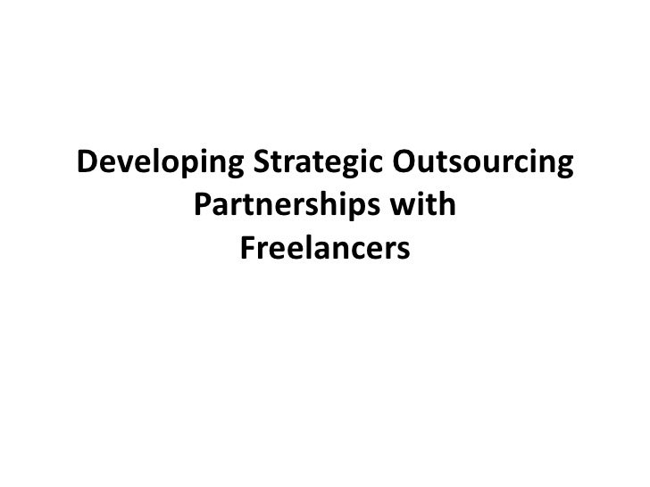 Developing Strategic Outsourcing Partnerships withFreelancers<br />