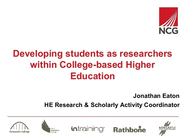 Developing students as researchers within College-based Higher Education Jonathan Eaton HE Research & Scholarly Activity C...