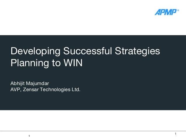 Developing Successful Strategies Planning to WIN Abhijit Majumdar AVP, Zensar Technologies Ltd.  t  1