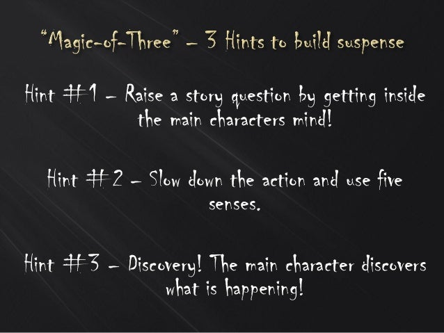 Hint #1 – Raise a story question by getting inside the main characters mind! Hint #2 – Slow down the action and use five s...
