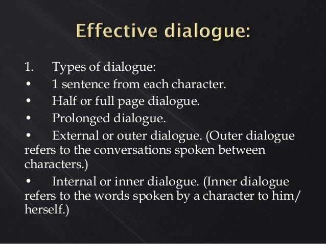 1. Types of dialogue: • 1 sentence from each character. • Half or full page dialogue. • Prolonged dialogue. • External or ...