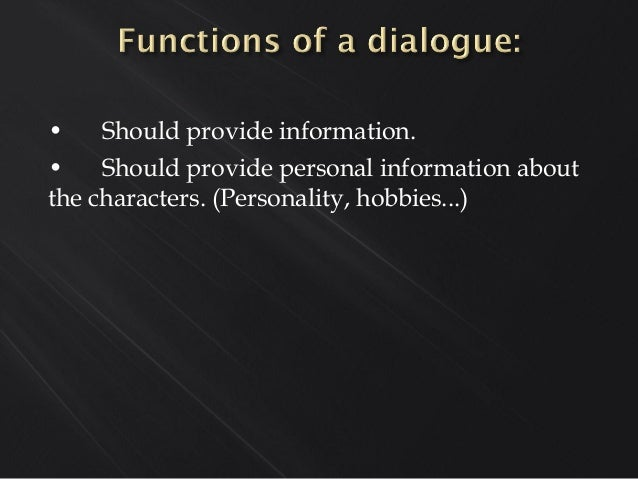 • Should provide information. • Should provide personal information about the characters. (Personality, hobbies...)