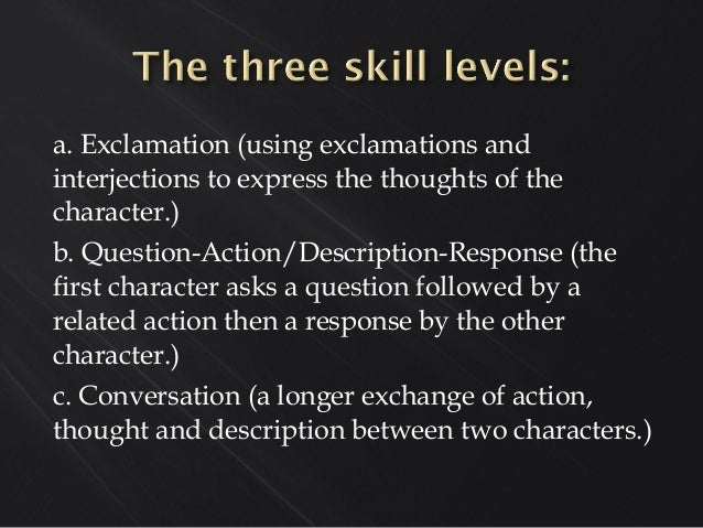 a. Exclamation (using exclamations and interjections to express the thoughts of the character.) b. Question-Action/Descrip...