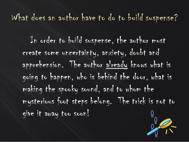In order to build suspense, the author must create some uncertainty, anxiety, doubt and apprehension. The author already k...