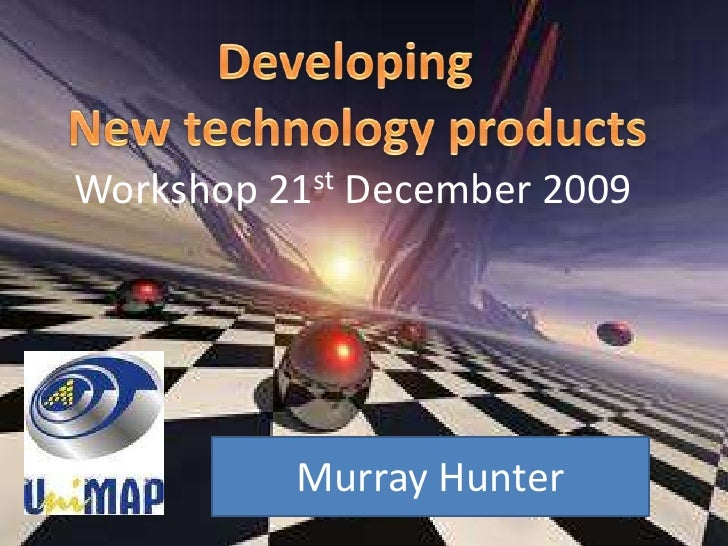 Developing <br />New technology products<br />Workshop 21st December 2009<br />Murray Hunter<br />