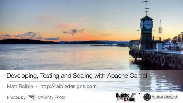 Photos by  Developing, Testing and Scaling with Apache Camel Matt Raible • http://raibledesigns.com