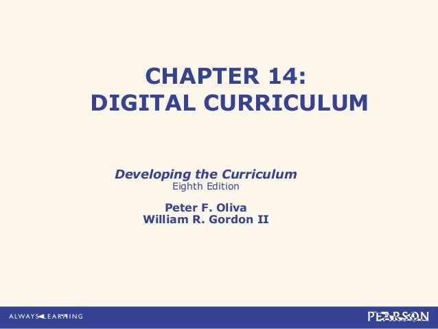 CHAPTER 14:DIGITAL CURRICULUMDeveloping the CurriculumEighth EditionPeter F. OlivaWilliam R. Gordon II