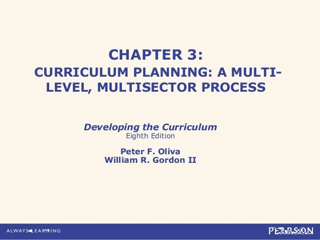 CHAPTER 3:CURRICULUM PLANNING: A MULTI- LEVEL, MULTISECTOR PROCESS     Developing the Curriculum            Eighth Edition...