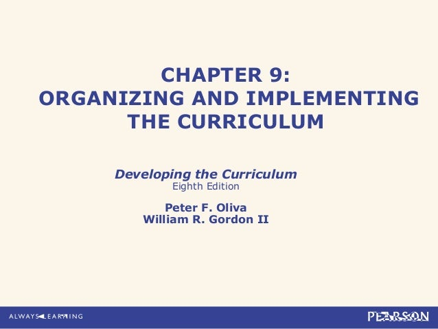CHAPTER 9:ORGANIZING AND IMPLEMENTINGTHE CURRICULUMDeveloping the CurriculumEighth EditionPeter F. OlivaWilliam R. Gordon II