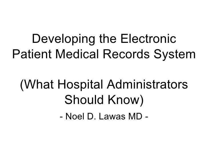 Developing the ElectronicPatient Medical Records System (What Hospital Administrators        Should Know)       - Noel D. ...