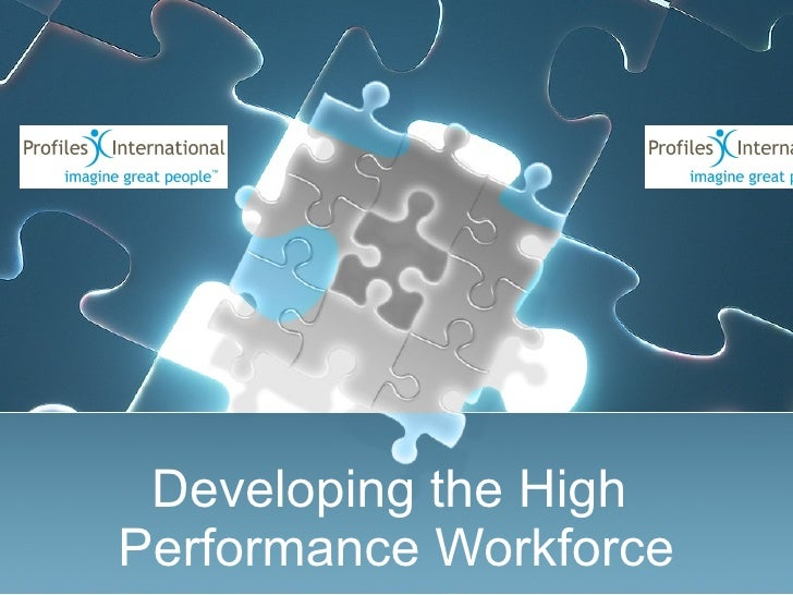 Developing the High  Performance Workforce