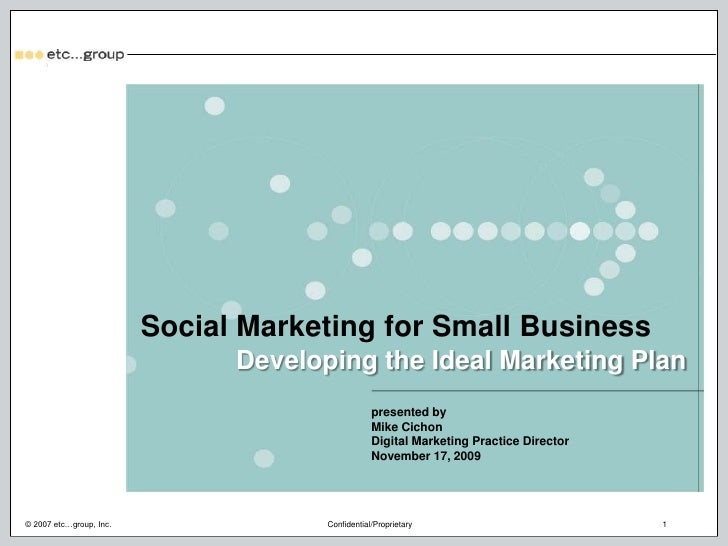 Social Marketing for Small Business<br />Developing the Ideal Marketing Plan<br />presented by<br />Mike Cichon<br />Digit...