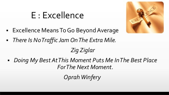 E : Excellence   Excellence Means To Go Beyond Average    There Is No Traffic Jam On The Extra Mile. Zig Ziglar    Doin...