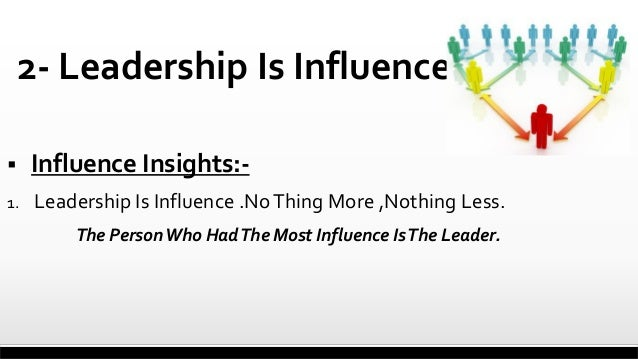 2- Leadership Is Influence   Influence Insights:-  1.  Leadership Is Influence .No Thing More ,Nothing Less. The Person W...