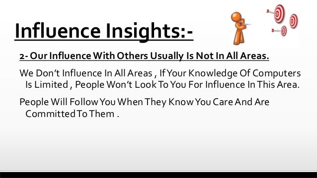 Influence Insights:2- Our Influence With Others Usually Is Not In All Areas. We Don't Influence In All Areas , If Your Kno...