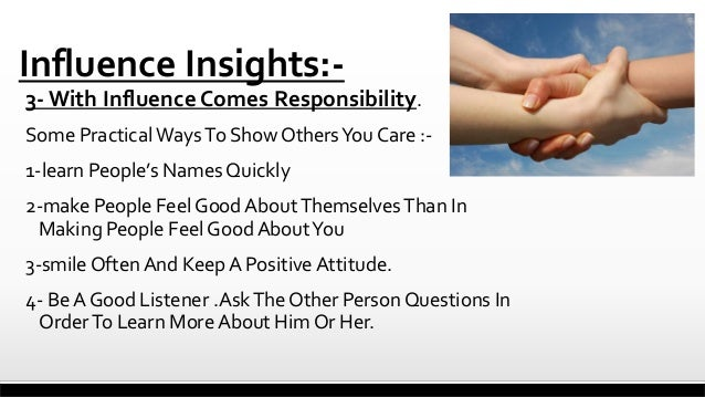 Influence Insights:3- With Influence Comes Responsibility. Some Practical Ways To Show Others You Care :1-learn People's N...