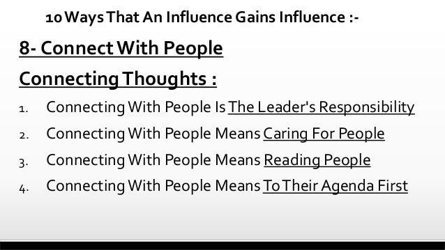 10 Ways That An Influence Gains Influence :-  8- Connect With People Connecting Thoughts : 1.  Connecting With People Is T...