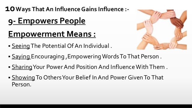 10 Ways That An Influence Gains Influence :9- Empowers People Empowerment Means :  Seeing The Potential Of An Individual ...