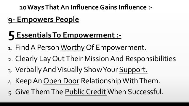 10 Ways That An Influence Gains Influence :-  9- Empowers People  5 Essentials To Empowerment :Find A Person Worthy Of Emp...