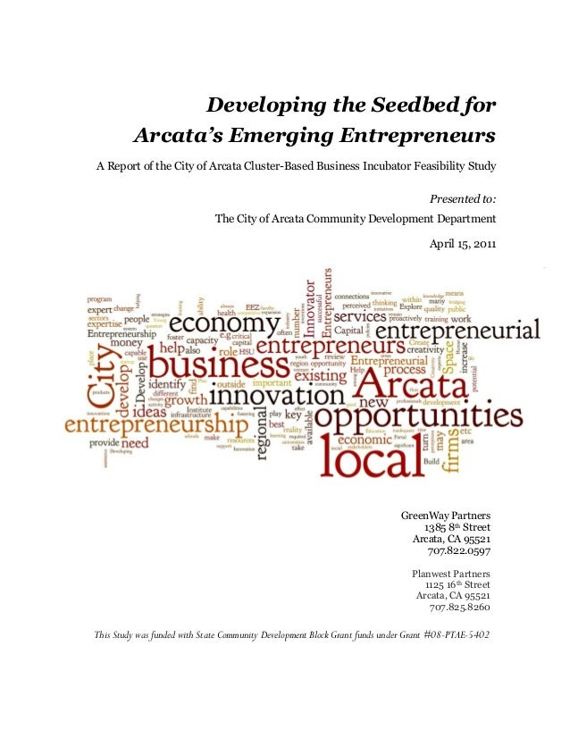 Developing the Seedbed for Arcata's Emerging Entrepreneurs A Report of the City of Arcata Cluster-Based Business Incubator...