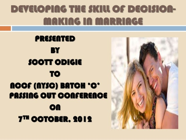 DEVELOPING THE SKILL OF DECISION-      MAKING IN MARRIAGE       PRESENTED           BY     SCOTT ODIGIE          TONCCF (N...