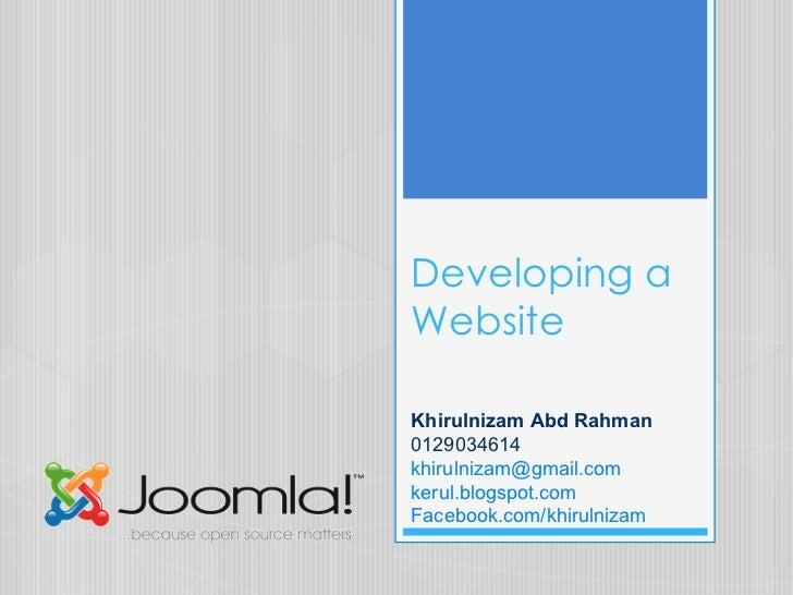 Developing a Website Khirulnizam Abd Rahman 0129034614 [email_address] kerul.blogspot.com Facebook.com/khirulnizam