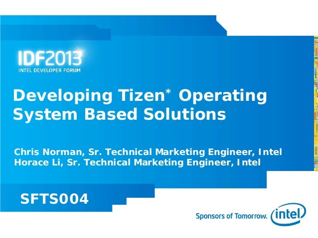 Developing Tizen* OperatingSystem Based SolutionsChris Norman, Sr. Technical Marketing Engineer, IntelHorace Li, Sr. Techn...