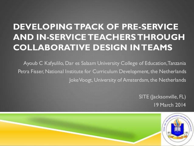 DEVELOPINGTPACK OF PRE-SERVICE AND IN-SERVICETEACHERSTHROUGH COLLABORATIVE DESIGN INTEAMS Ayoub C Kafyulilo, Dar es Salaam...