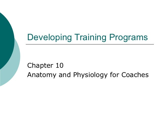 Developing Training ProgramsChapter 10Anatomy and Physiology for Coaches