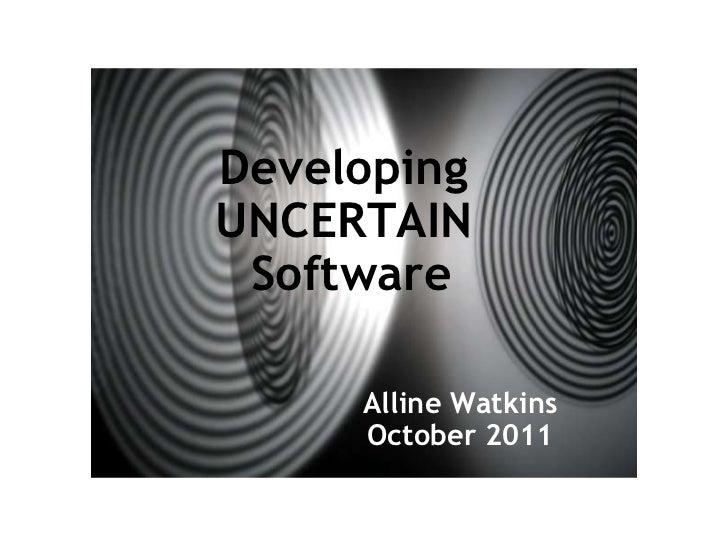 Developing UNCERTAIN Software Alline Watkins October 2011