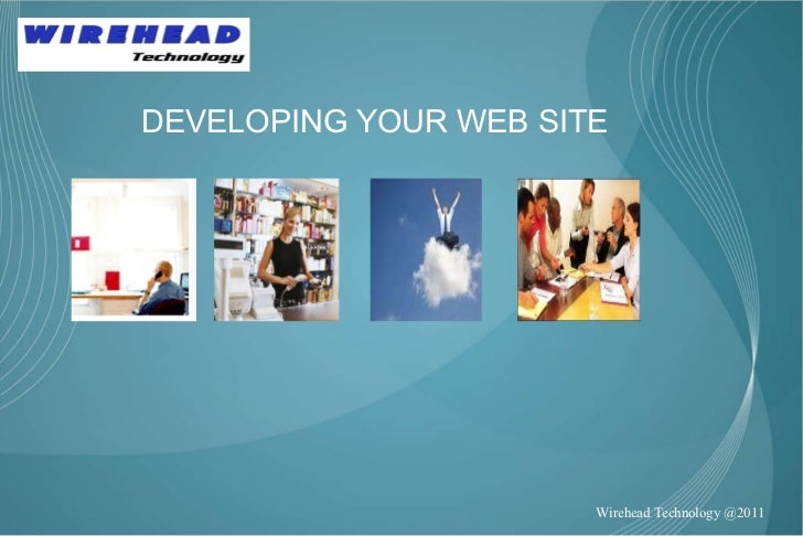 DEVELOPING YOUR WEB SITE Wirehead Technology @2011