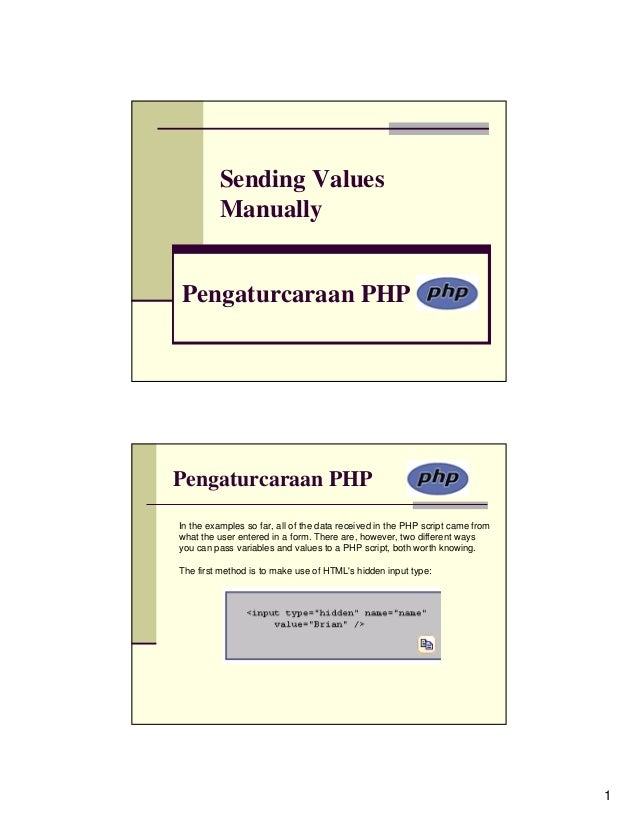 Sending Values         ManuallyPengaturcaraan PHPPengaturcaraan PHPIn the examples so far, all of the data received in the...