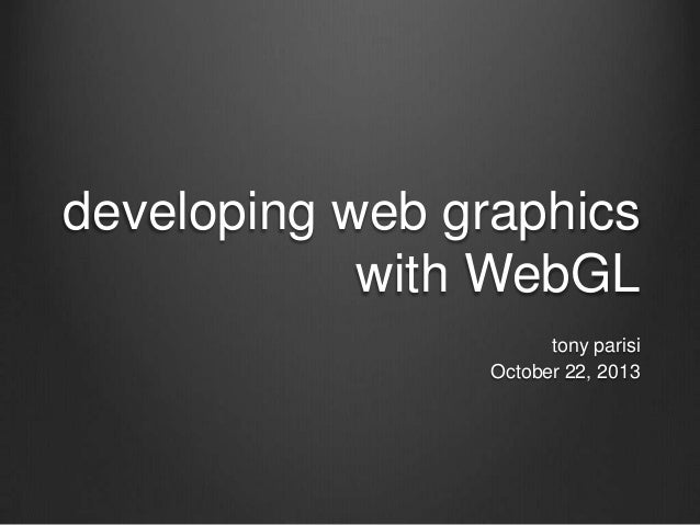 developing web graphics with WebGL tony parisi October 22, 2013
