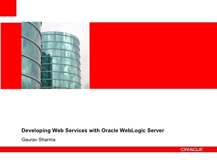 Developing Web Services with Oracle WebLogic Server Gaurav Sharma