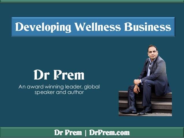Dr Prem | DrPrem.com Developing Wellness Business Dr Prem An award winning leader, global speaker and author
