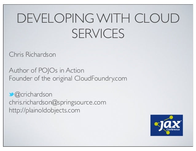 DEVELOPING WITH CLOUDSERVICESChris RichardsonAuthor of POJOs in ActionFounder of the original CloudFoundry.com@crichardson...
