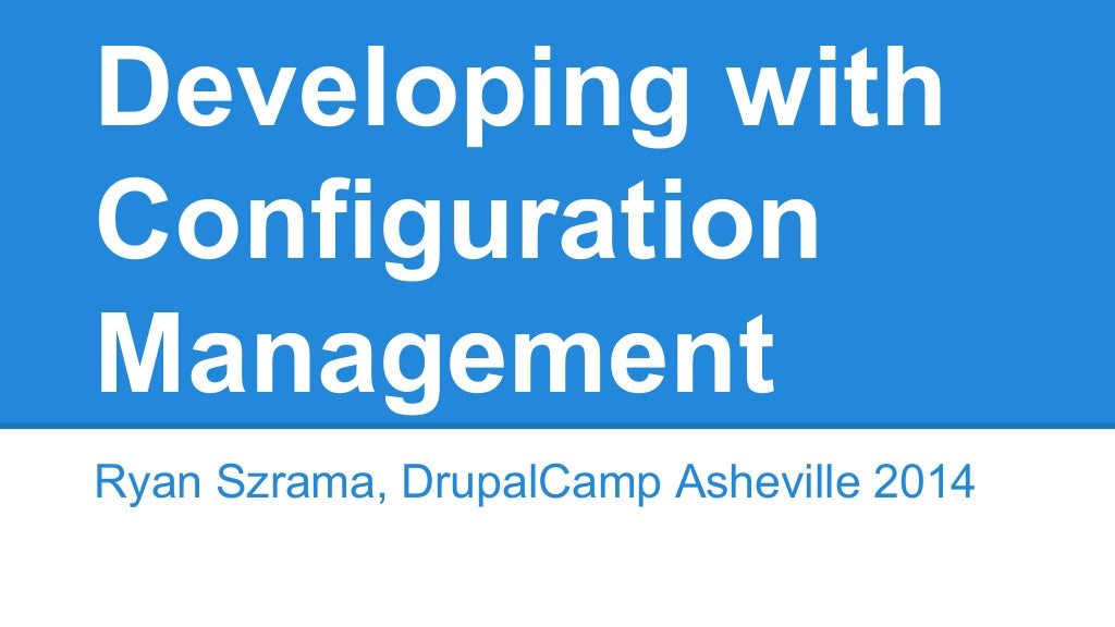 Developing with Configuration Management on Drupal 7