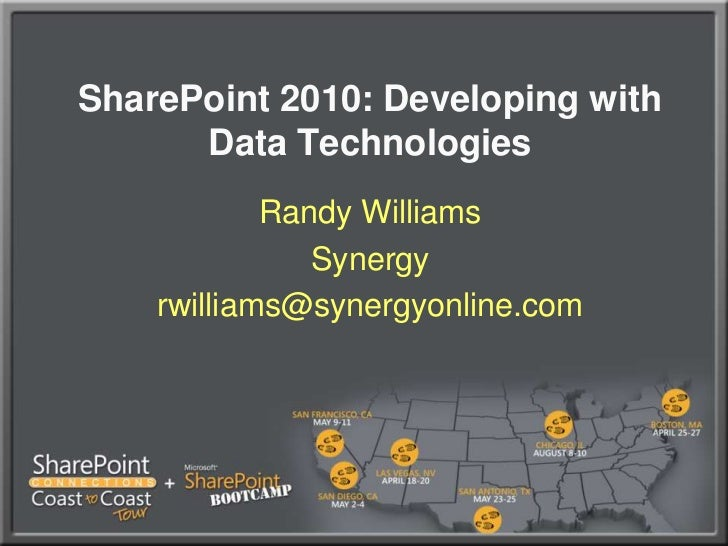 SharePoint 2010: Developing with Data Technologies<br />Randy Williams<br />Synergy<br />rwilliams@synergyonline.com<br />