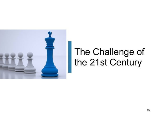 Developing your blueprint to lead effectively in the 21st century the challenge of the 21st century 10 10 malvernweather Choice Image